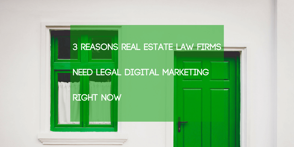 Real Estate Law Firms Need Legal Digital Marketing Now