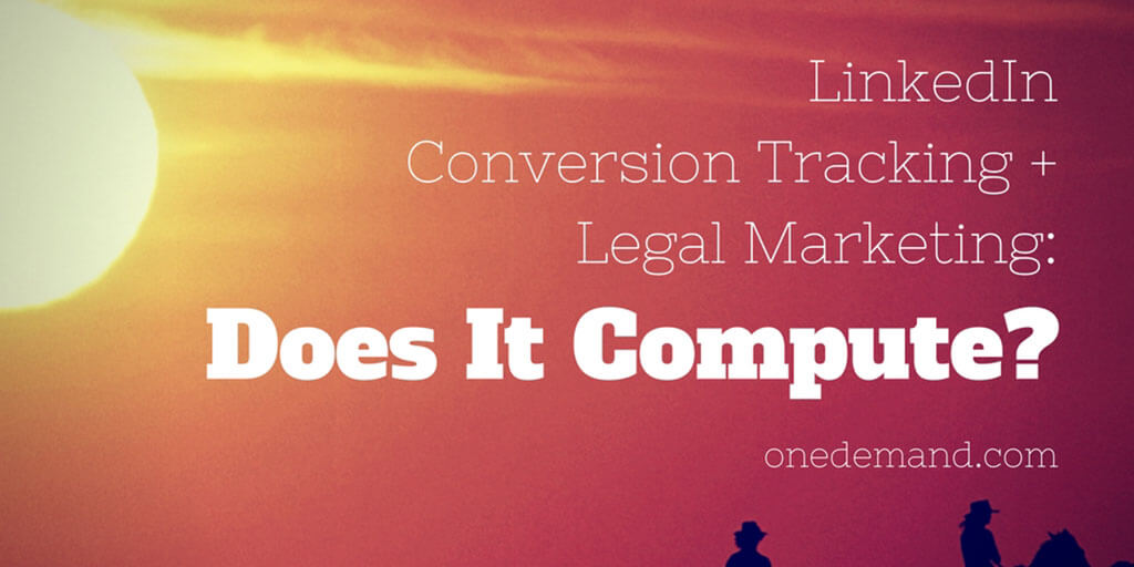 Linked In Conversion Tracking + Legal Marketing